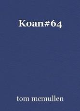 Koan#64
