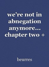 we're not in abnegation anymore... chapter two + three