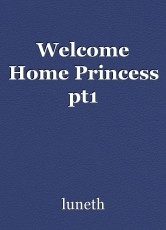 Welcome Home Princess pt1