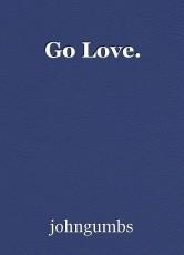 Go Love.