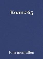 Koan#65