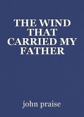THE WIND THAT CARRIED MY FATHER