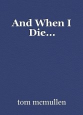 And When I Die...