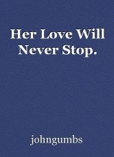 Her Love Will Never Stop.