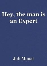 Hey, the man is an Expert