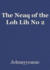 The Neaq of the Loh Lih No 2