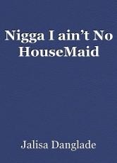 Nigga I ain't No HouseMaid