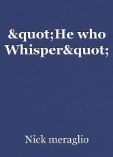 """He who Whisper"""