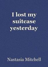 I lost my suitcase yesterday