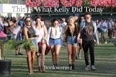 This Is What Kelly Did Today