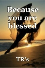 Because you are blessed