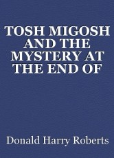 TOSH MIGOSH AND THE MYSTERY AT THE END OF CUL DE SAC PLACE BY DONALD HARRY ROBERTS