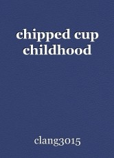 chipped cup childhood