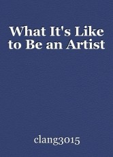 What It's Like to Be an Artist