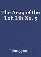 The Neaq of the Loh Lih No. 5