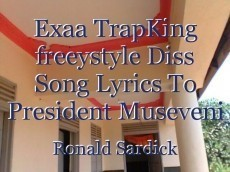 Exaa TrapKing freeystyle Diss Song Lyrics To President Museveni