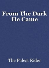 From The Dark He Came