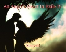 An Angel's Heart In Exile IV