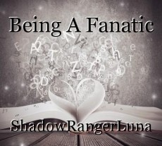 Being A Fanatic