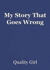 My Story That Goes Wrong