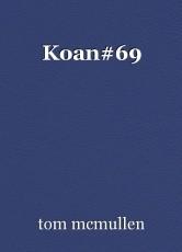 Koan#69