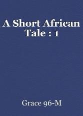 A Short African Tale : 1