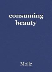 consuming beauty