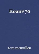 Koan#70