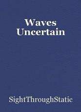 Waves Uncertain
