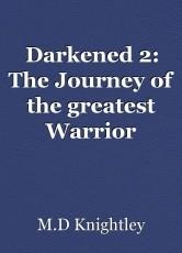 Darkened 2: The Journey of the greatest Warrior