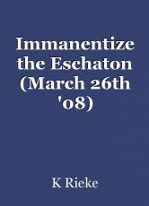 Immanentize the Eschaton (March 26th '08)