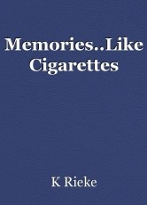 Memories..Like Cigarettes