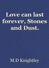Love can last forever, Stones and Dust.