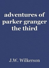 adventures of parker granger the third