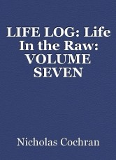 LIFE LOG: Life In the Raw: VOLUME SEVEN