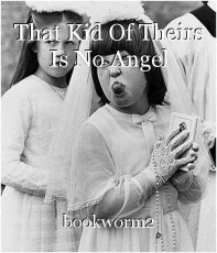 That Kid Of Theirs Is No Angel
