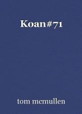 Koan#71