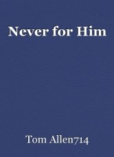 Never for Him