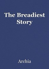 The Breadiest Story