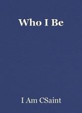 Who I Be