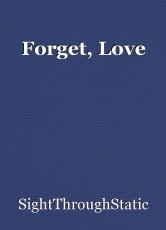 Forget, Love