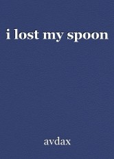 i lost my spoon