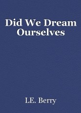 Did We Dream Ourselves