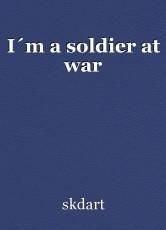 I´m a soldier at war
