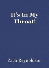 It's In My Throat!