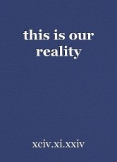 this is our reality