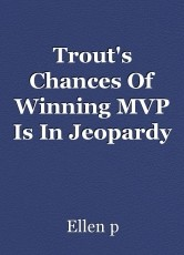 Trout's Chances Of Winning MVP Is In Jeopardy