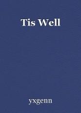 Tis Well