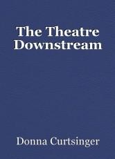 The Theatre Downstream