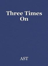 Three Times On